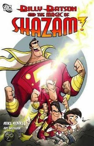 Billy Batson and the Magic of Shazam! by Mike Kunkel, Art Baltazar