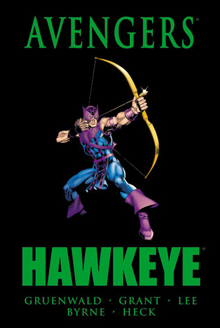 Avengers: Hawkeye by Mark Gruenwald, Roger Stern, Brett Breeding, Steven Grant, Don Heck, David Michelinie, Jimmy James, Gary Friedrich, Bruce Patterson, John Byrne, Eliot R. Brown, George Evans, Mike Friedrich, Stan Lee