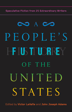 A People's Future of the United States: Speculative Fiction from 25 Extraordinary Writers by John Joseph Adams, Victor LaValle