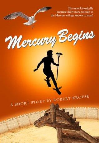 Mercury Begins by Robert Kroese