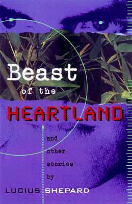 Beast of the Heartland and Other Stories by Lucius Shepard