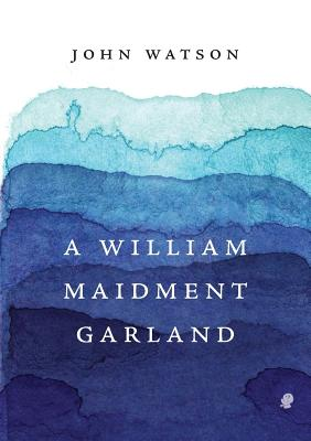 A William Maidment Garland: Collected Works Volume 6 by John Watson
