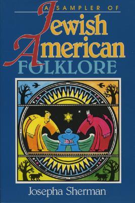 A Sampler of Jewish-American Folklore by Josepha Sherman