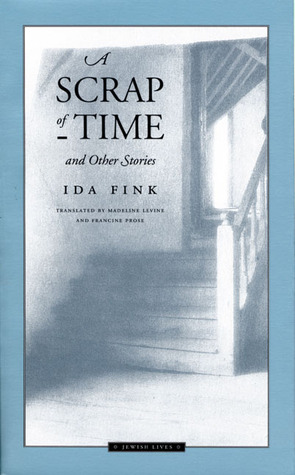 A Scrap of Time and Other Stories by Madeline G. Levine, Ida Fink, Francine Prose