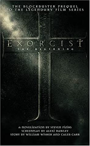 Exorcist: The Beginning by Steven Piziks, Caleb Carr, Alexi Hawley, Bill Wisher