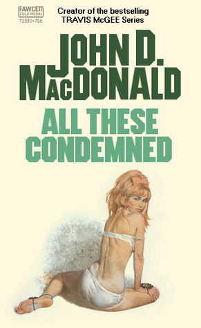 All These Condemned by John D. MacDonald