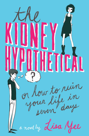 The Kidney Hypothetical: Or How to Ruin Your Life in Seven Days by Lisa Yee