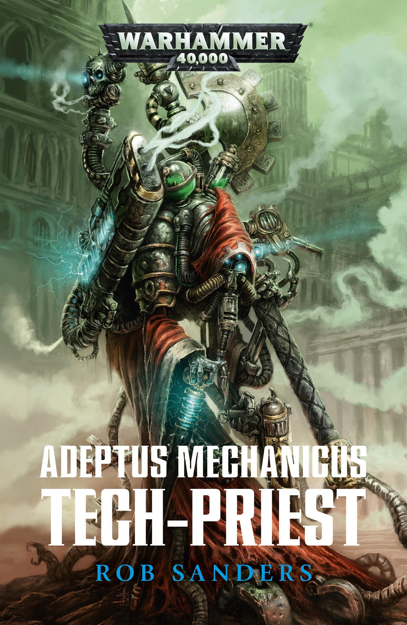 Adeptus Mechanicus: Tech-Priest by Rob Sanders