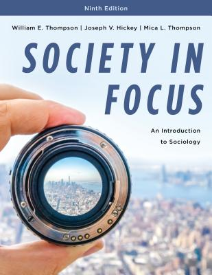 Society in Focus: An Introduction to Sociology by William E. Thompson, Mica L. Thompson, Joseph V. Hickey