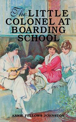 The Little Colonel at Boarding School by Annie Johnston