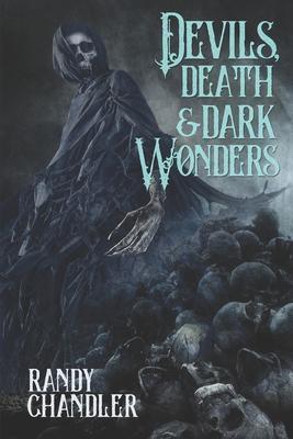 Devils, Death & Dark Wonders by Randy Chandler