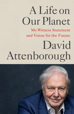 A Life on Our Planet: My Witness Statement and a Vision for the Future by David Attenborough, Jonnie Hughes