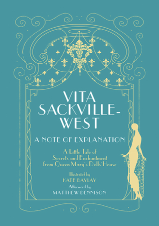 A Note of Explanation: A Little Tale of Secrets and Enchantment from Queen Mary's Dolls' House by Vita Sackville-West, Matthew Dennison, Kate Baylay