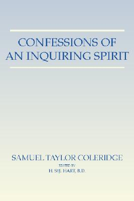 Confessions of an Inquiring Spirit: Reprinted from the Third Edition 1853 with the Introduction by Joseph Henry Green and the Note by Sara Coleridge by Samuel Taylor Coleridge