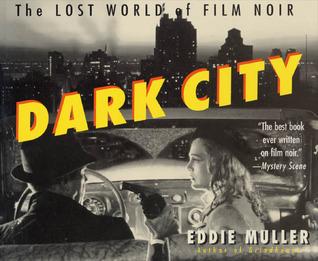 Dark City: The Lost World of Film Noir by Eddie Muller