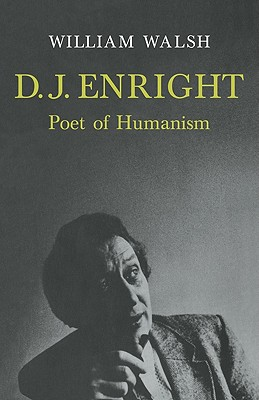D. J. Enright: Poet of Humanism by Walsh William, William Walsh