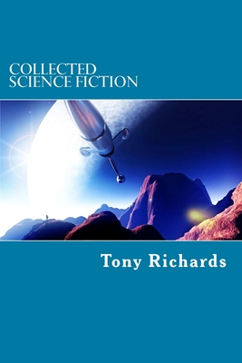 Collected Science Fiction by Tony Richards