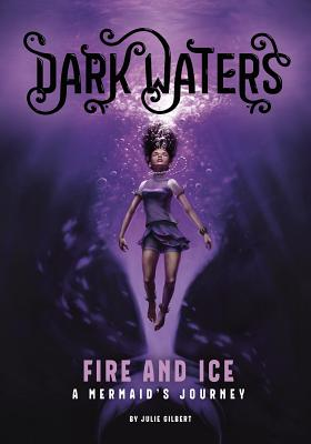 Fire and Ice: A Mermaid's Journey by Julie Gilbert
