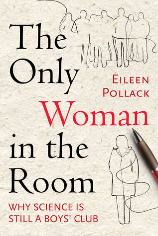 The Only Woman in the Room: Why Science Is Still a Boys' Club by Eileen Pollack