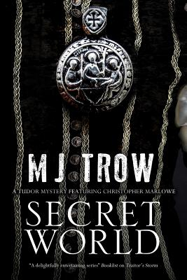 Secret World: A Tudor Mystery Featuring Christopher Marlowe by M. J. Trow