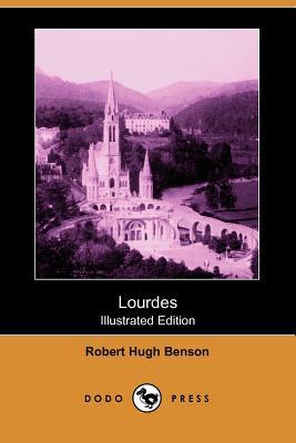 Lourdes (Illustrated Edition) (Dodo Press) by Robert Hugh Benson