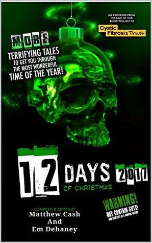 12 Days of Christmas 2017 by Richard Wall, G.H. Finn, Anthony Cowin, Peter Germany, Mark Nye, Pippa Bailey, David Court, Matthew Cash, Em Dehaney, Mark Leney
