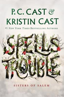 Spells Trouble by P. C. Cast, Kristin Cast