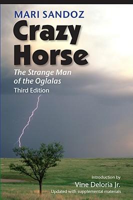 Crazy Horse, Third Edition: The Strange Man of the Oglalas by Mari Sandoz