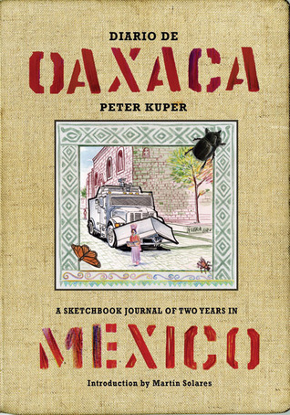 Diario de Oaxaca: A Sketchbook Journal of Two Years in Mexico by Peter Kuper, Martín Solares