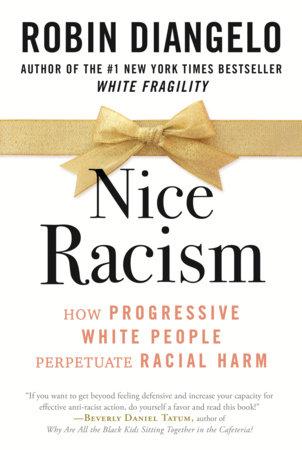 Nice Racism : How Progressive White People Perpetuate Racial Harm by Robin DiAngelo