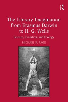The Literary Imagination from Erasmus Darwin to H.G. Wells: Science, Evolution, and Ecology by Michael R. Page