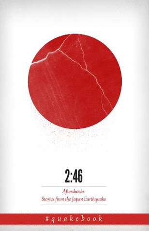2:46: Aftershocks: Stories from the Japan Earthquake by William Gibson, Yoko Ono, Jake Adelstein, Barry Eisler