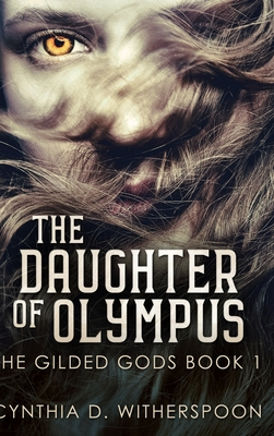 The Daughter Of Olympus (The Gilded Gods Book 1) by Cynthia D. Witherspoon