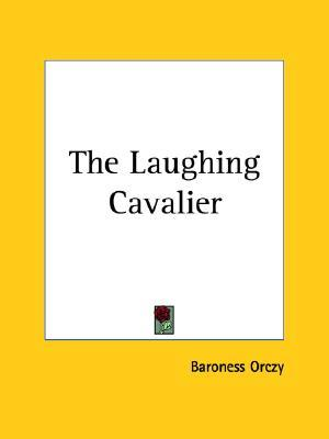 The Laughing Cavalier by Emmuska Orczy