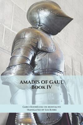 Amadis of Gaul Book IV by Garci Rodr Montalvo