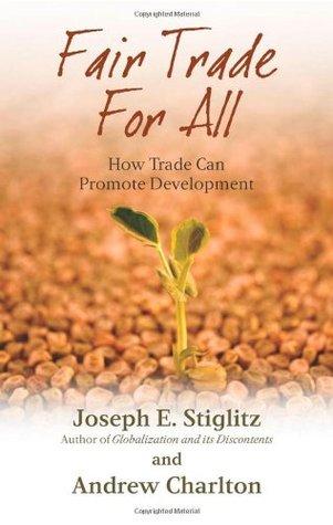 Fair Trade for All: How Trade Can Promote Development by Andrew Charlton, Joseph E. Stiglitz