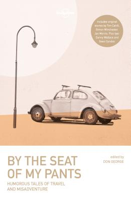 By the Seat of My Pants by Wickham Boyle, Tim Cahill, Lonely Planet