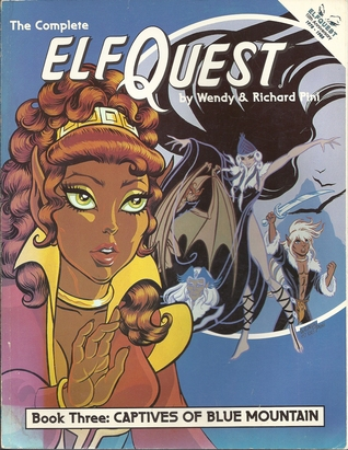 The Complete Elfquest: Book 3: Captives of Blue Mountain by Wendy Pini, Richard Pini, Delfin Barral, Richard S. Meyers