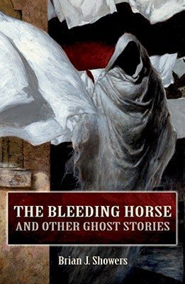 The Bleeding Horse, and Other Ghost Stories by Brian J. Showers, Jim Rockhill