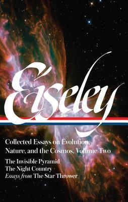 Collected Essays on Evolution, Nature, and the Cosmos, Vol. 2: The Invisible Pyramid / The Night Country / Essays from The Star Thrower by Loren Eiseley, William Cronon