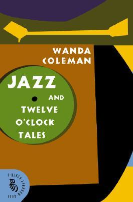 Jazz and Twelve O'Clock Tales: New Stories by Wanda Coleman