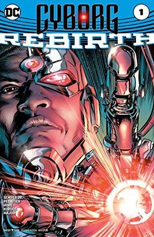 Cyborg: Rebirth #1 by Ivan Nunes, Sandra Hope, Guy Major, Tony Kordos, John Semper Jr., Paul Pelletier, Will Conrad