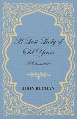 A Lost Lady of Old Years: A Romance by John Buchan
