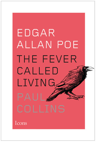Edgar Allan Poe: The Fever Called Living by Paul Collins