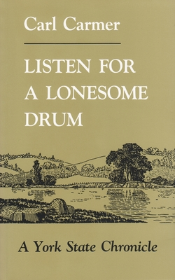 Listen for a Lonesome Drum: A York State Chronicle by Carl Carmer