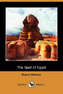 The Spell of Egypt (Dodo Press) by Robert Hichens