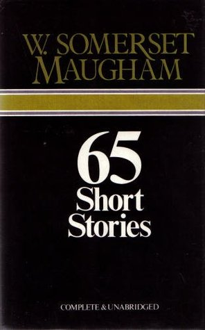 65 Short Stories by W. Somerset Maugham