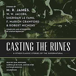 Casting the Runes & Other Classic Stories of the Supernatural by Robert Smythe Hichens, M.R. James, W.W. Jacobs, F. Marion Crawford, Stefan Rudnicki, J. Sheridan Le Fanu