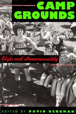 Camp Grounds: Style and Homosexuality by David Bergman