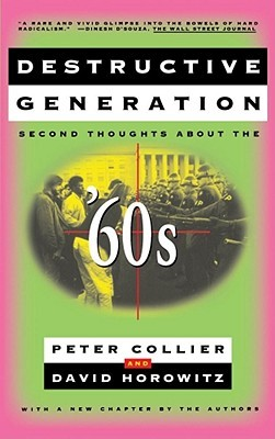 Destructive Generation: Second Thoughts About the '60s by David Horowitz, Peter Collier